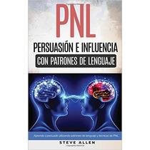 Pnl - Persuasión E Influencia Usando Patrones De Lenguaje