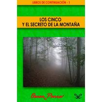 Los Cinco Y El Secreto De La Montaña Óscar P Libro Digital