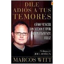 Marcos Witt Libro Dile Adios A Tus Temores