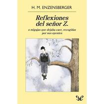 Reflexiones Del Señor Z. Hans Magnus Enzensb Libro Digital