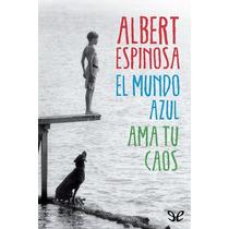 El Mundo Azul. Ama Tu Caos Albert Espinosa Libro Digitl