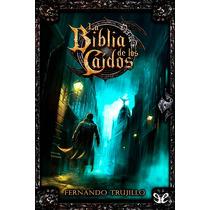 La Biblia De Los Caídos Fernando Trujillo Sa Libro Digital