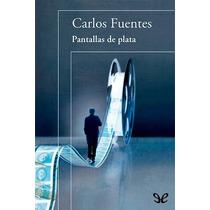 Pantallas De Plata Carlos Fuentes Libro Digital