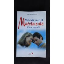 Vivir Felices En El Matrimonio, Si Se Puede!, José Mtz. Cano