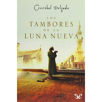 Los Tambores De La Luna Nueva Cristóbal Delg Libro Digital