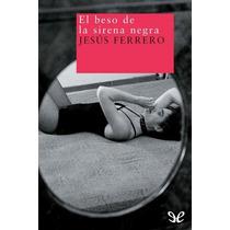 El Beso De La Sirena Negra Jesús Ferrero Libro Digital