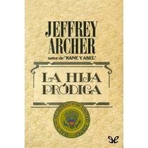 La Hija Pródiga Jeffrey Archer Libro Digital