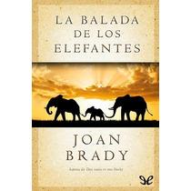 La Balada De Los Elefantes Joan Brady Libro Digital
