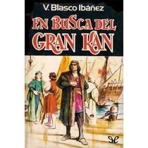 En Busca Del Gran Kan Vicente Blasco Ibáñez Libro Digital