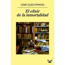 El Elixir De La Inmortalidad Gabi Gleichmann Libro Digital