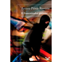 El Francotirador Paciente Arturo Pérez-rever Libro Digital