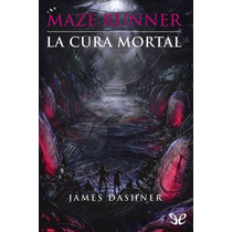Maze Runner: La Cura Mortal James Dashner Libro Digital