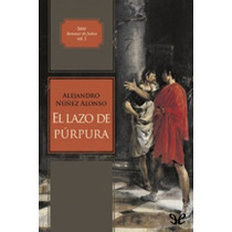 El Lazo De Púrpura Alejandro Núñez Alonso Libro Digital