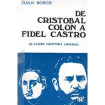 De Cristóbal Colón A Fidel Castro Juan Bosch Libro Digital