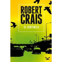 El Centinela Robert Crais Libro Digital