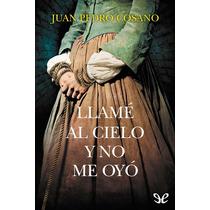 Llamé Al Cielo Y No Me Oyó Juan Pedro Cosano Libro Digital