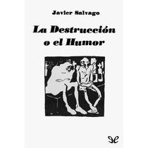 La Destrucción O El Humor Javier Salvago Libro Digital