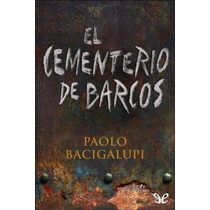 El Cementerio De Barcos Paolo Bacigalupi Libro Digital