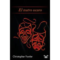 El Teatro Oscuro Christopher Fowler Libro Digital
