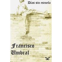 Días Sin Escuela Francisco Umbral Libro Digital