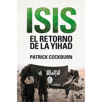 Isis. El Retorno De La Yihad Patrick Cockbur Libro Digital