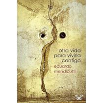Otra Vida Para Vivirla Contigo Eduardo Mendi Libro Digital