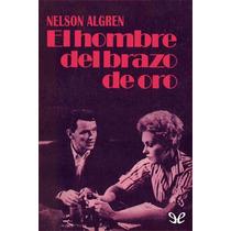El Hombre Del Brazo De Oro Nelson Algren Libro Digital
