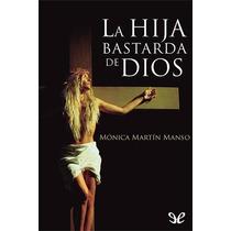 La Hija Bastarda De Dios Mónica Martín Manso Libro Digital