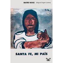 Santa Fe, Mi País Mateo Booz Libro Digital