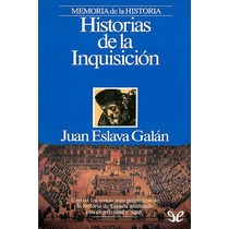 Historias De La Inquisición Juan Eslava Galá Libro Digital