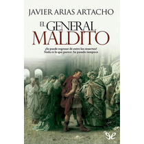 El General Maldito Javier Arias Artacho Libro Digital