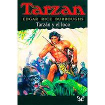 Tarzán Y El Loco Edgar Rice Burroughs Libro Digital