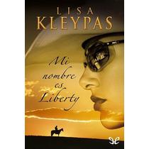 Mi Nombre Es Liberty Lisa Kleypas Libro Digital