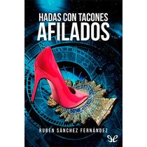 Hadas Con Tacones Afilados Rubén Sánchez Ferná Libro Digital