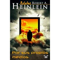 Por Sus Propios Medios Robert A. Heinlein Libros Digitales