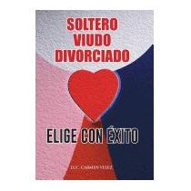 Elige Con Exito Soltero, Viudo O Divorciado , Lcc Velez