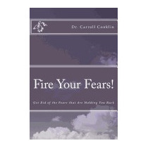 Fire Your Fears!: Get Rid Of The Fears That, Carroll Conklin