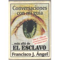 Conversaciones Con Mi Guia Más Allá De Esclavo 100% Original
