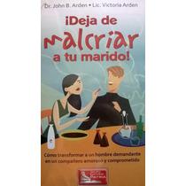 Deja De Malcriar A Tu Marido. Dr. John B. Arden Libro Vbf