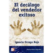 Decalogo Del Vendedor Exitoso, El - Orrego / Mc Graw Hill