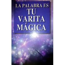 La Palabra Tu Varita Magica - Florence Scovel Shinn