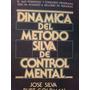 Dinamica Del Metodo Silva De Conttol Mental, Jose Silva