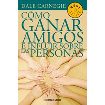 Como Ganar Amigos, Influir En Las Personas Dale Carnegie