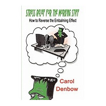Stress Relief For The Working Stiff: How To, Carol Denbow