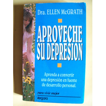 Aproveche Su Depresion - Dr. Ellen Mcgrath