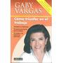 Libro Como Triunfar En El Trabajo Gaby Vargas