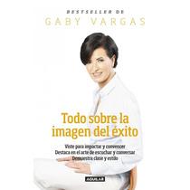 Todo Sobre La Imagen Del Exito - Gaby Vargas + Regalo
