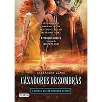 Cazadores De Sombras. Vol. 04. Ciudad De Los Angeles Caidos