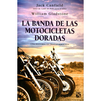 La Banda De Las Motocicletas Doradas - Jack Canfield / Diana