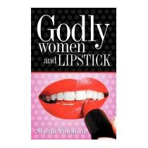 Godly Women And Lipstick, Sheila Woolum